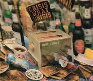 Crisis What Crisis - Bad Toast