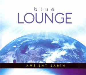 Giacomo Bondi - Blue Lounge Presents Ambient Earth