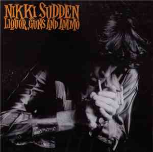 Nikki Sudden - Liquor, Guns And Ammo