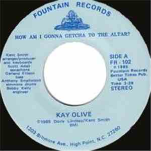 Kay Olive - How Am I Gonna Getcha To The Altar
