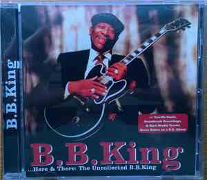 B.B. King - Here & There: The Uncollected B.B. King
